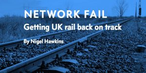 Network Fail Getting UK Rail Back on Track by Nigel Hawkins